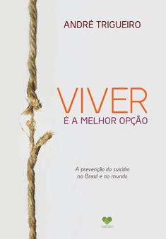 Viver é a Melhor Opção - A Prevenção do Suicídio no Brasil e no Mundo
